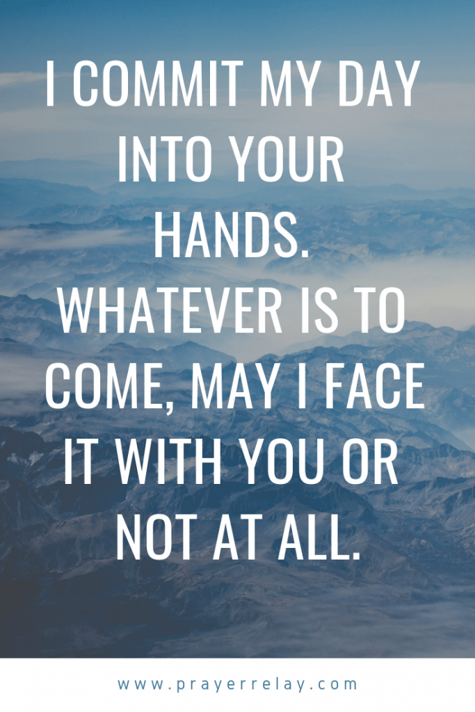 I commit my day into your hands