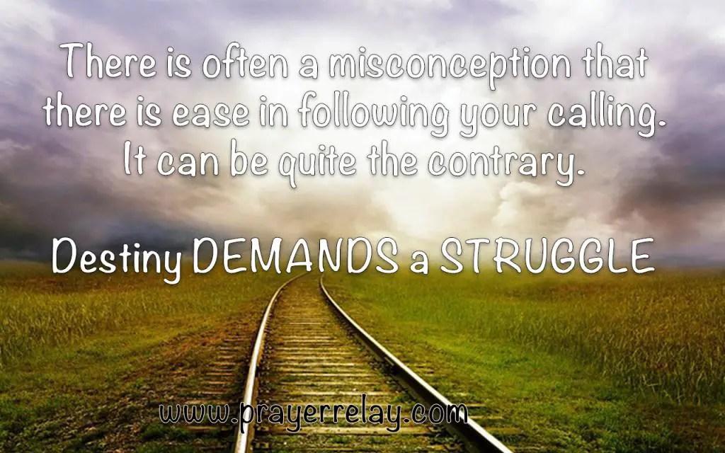 Destiny demands a struggle, Walk in your Purpose
