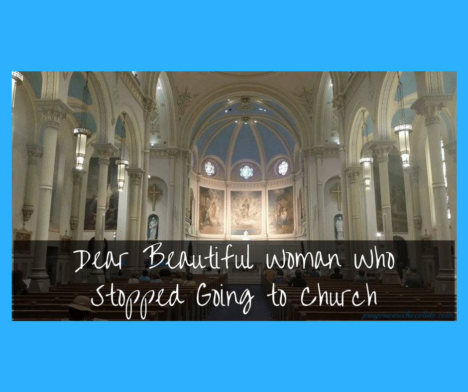 Dear Beautiful Woman Who Stopped Going to Church