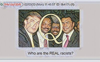 Qanon February 5, 2020 – Who Are the Real Racists?