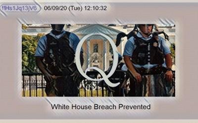 Qanon June 10, 2020 – White House Breach Prevented