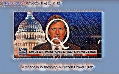 Qanon July 31, 2020 America is Witnessing a Brazen Power Grab