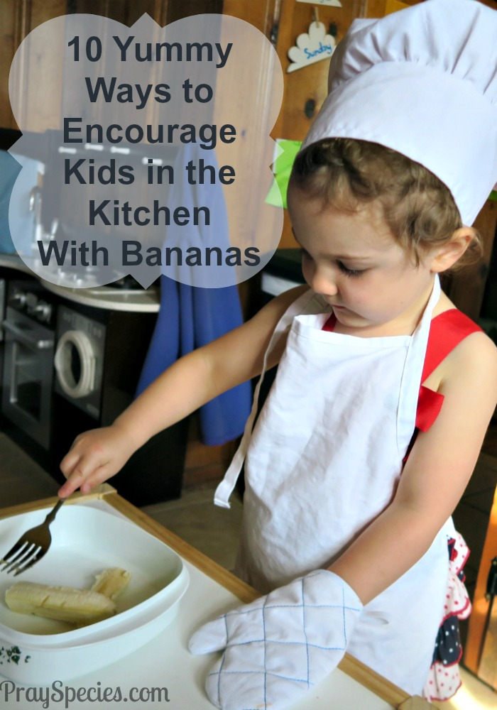 10 Great Ways to Let Your Kids Learn More About Being In the Kitchen Using Our Favorite Ingredient: Bananas!