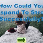 how to respond to stress