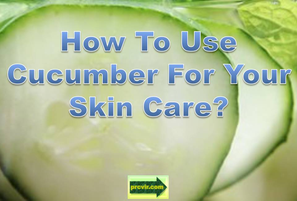 cucumber for your skin care