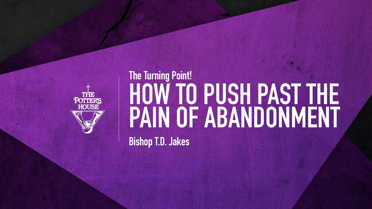 How-to-Push-Past-the-Pain-of-Abandonment-Bishop-T.D.-Jakes