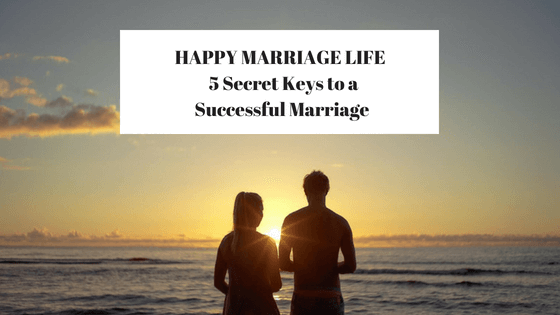 Happy Marriage Life : 5 Secret Keys to a Successful Marriage