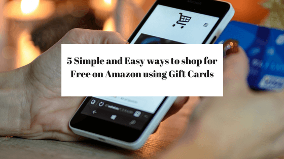 5 Simple and Easy ways to shop for Free on Amazon using Gift Cards
