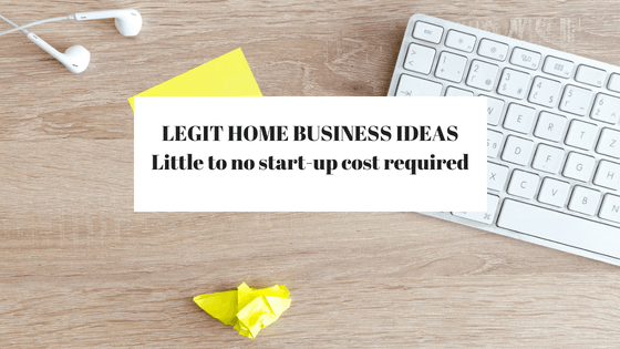 LEGIT Home Business Ideas: Little to No Startup Cost