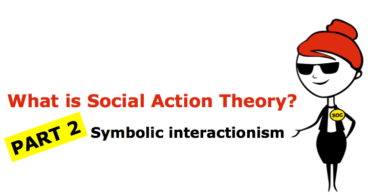 What Is Symbolic Interactionism Social Action Theory Part 2