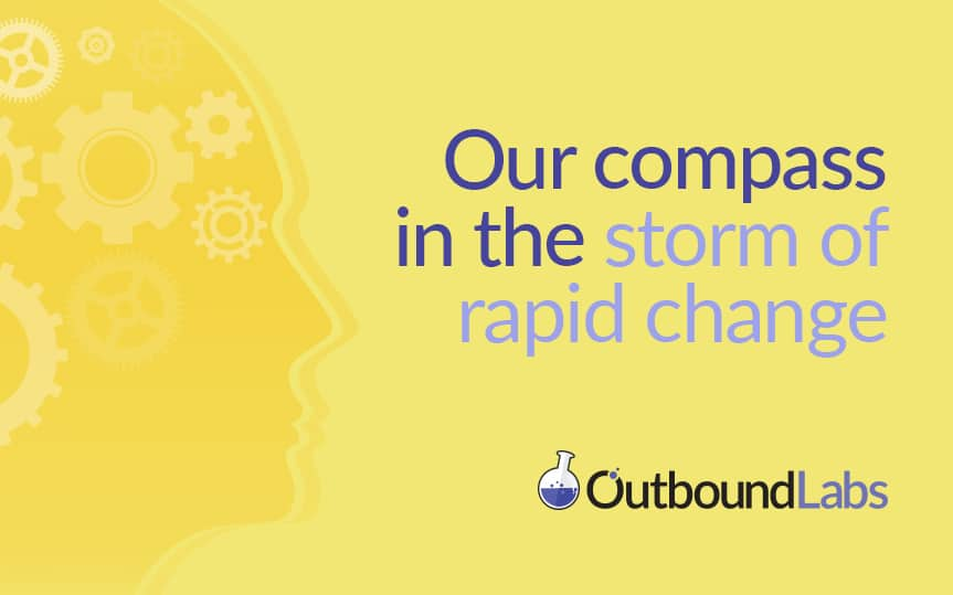 Outbound Labs – Our Compass in the Storm of Rapid Change