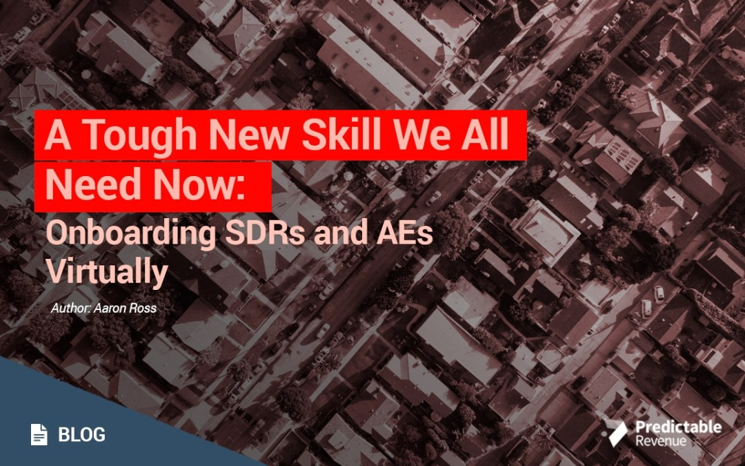 A Tough New Skill We All Need Now: Onboarding SDRs and AEs Virtually