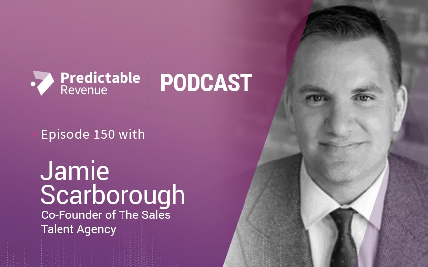 The ins and outs of sales recruiting with Jamie Scarborough of The Sales Talent Agency