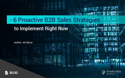 6 Proactive B2B Sales Strategies to Implement Right Now