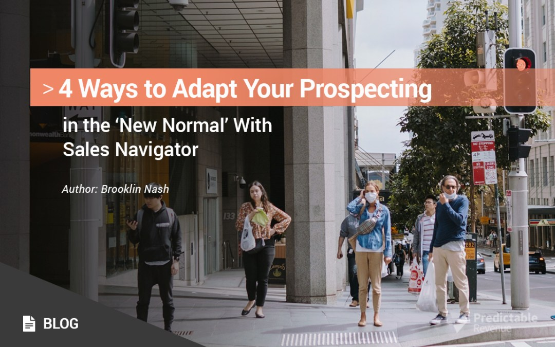 4 Ways to Adapt Your Prospecting in the New Normal With Sales Navigator