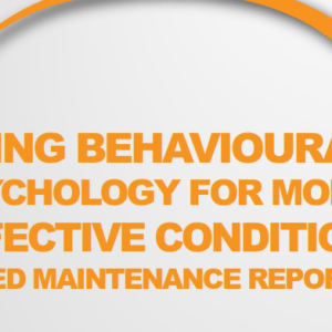 Using Behavioural Psychology For More Effective Condition Based Maintenance Reports