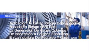 Aplicación de la Tecnología de Inspección Basada en Riesgo (IBR) para la Generación de Planes Óptimos de Inspección a Equipos Estáticos en la Industria del Petróleo y Gas (I Parte)