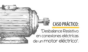 Desbalance Resistivo en conexiones eléctricas de un motor eléctrico
