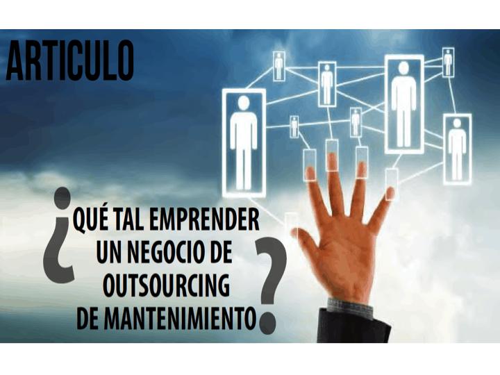 ¿Qué tal emprender un negocio de Outsourcing de Mantenimiento?0 (0)