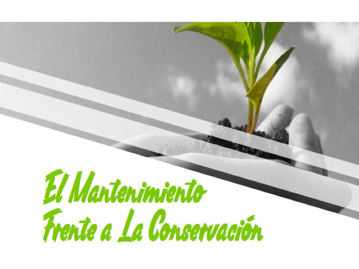 El Mantenimiento Frente a la Conservación