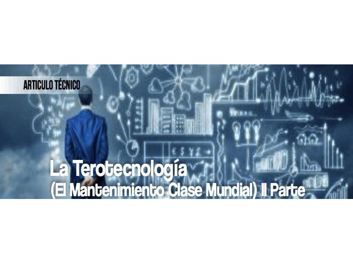 La Terotecnología (El Mantenimiento Clase Mundial) II Parte
