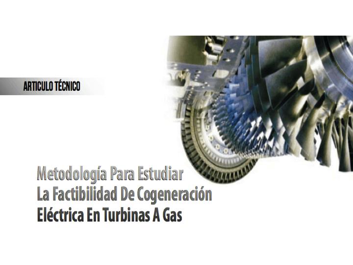 Metodología para estudiar la factibilidad de cogeneración eléctrica en turbinas a gas