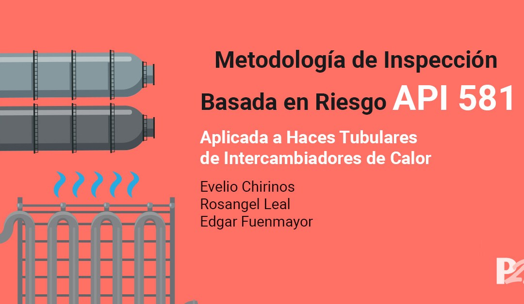 Metodología de Inspección Basada en Riesgo API 581  Aplicada a Haces Tubulares de Intercambiadores de Calor:  Activo Físico Instalado en la Industria Petroquímica