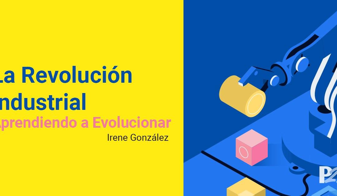 Revolución Industrial: Aprendiendo a Evolucionar
