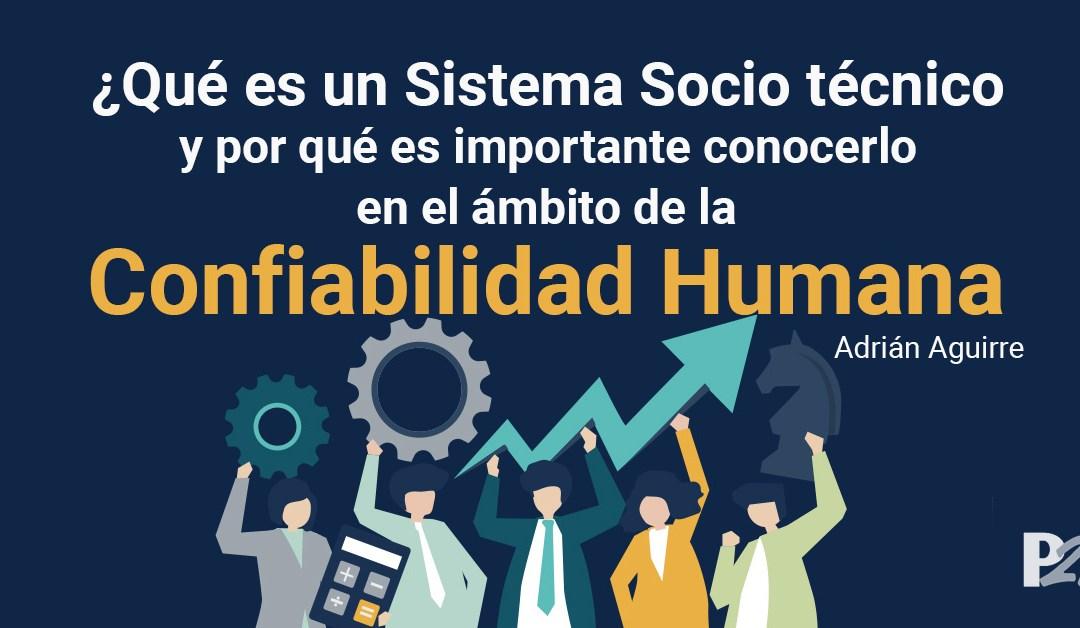 ¿Qué es un Sistema Sociotécnico y por qué es importante conocerlo en el ámbito de la Confiabilidad Humana?