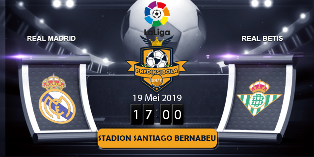 PREDIKSI BOLA JITU REAL MADRID VS REAL BETIS 19 MEI 2019