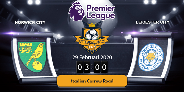 PREDIKSI BOLA JITU NORWICH CITY VS LEICESTER CITY 29 FEBRUARI 2020