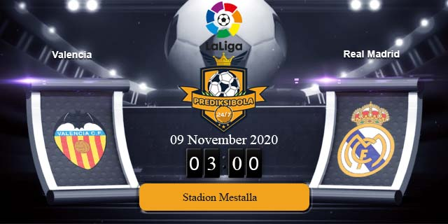PREDIKSI BOLA JITU VALENCIA VS REAL MADRID 9 NOVEMBER 2020