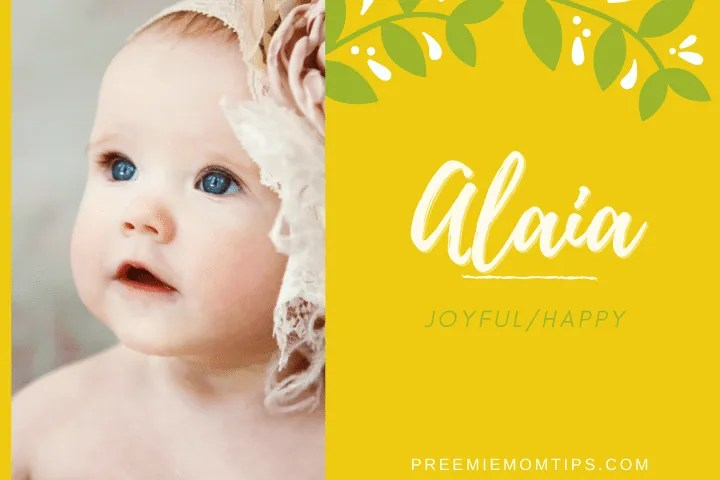 "Alaia is a modern name for baby girl that means ""Joyful""."