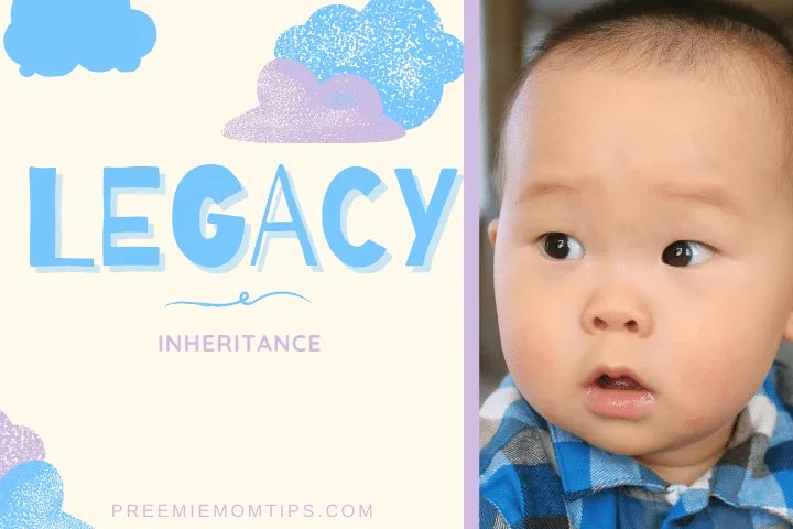 "Legacy is trending among baby names for boys, meaning ""Inheritance""."