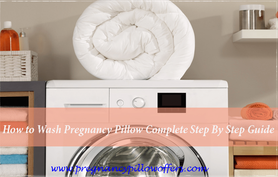 How to wash pregnancy pillow