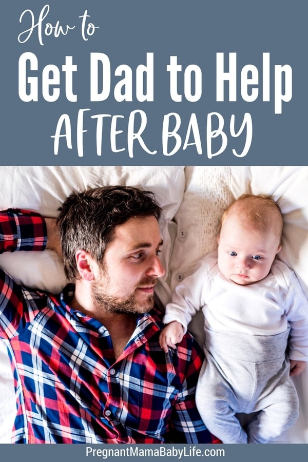 Getting dad to help after baby comes. How to talk to your husband and get him to help with the baby or housework after you welcome your new baby into your home.
