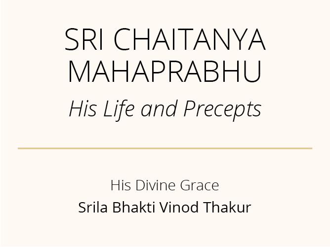 Sri Chaitanya Mahaprabhu His Life and Precepts