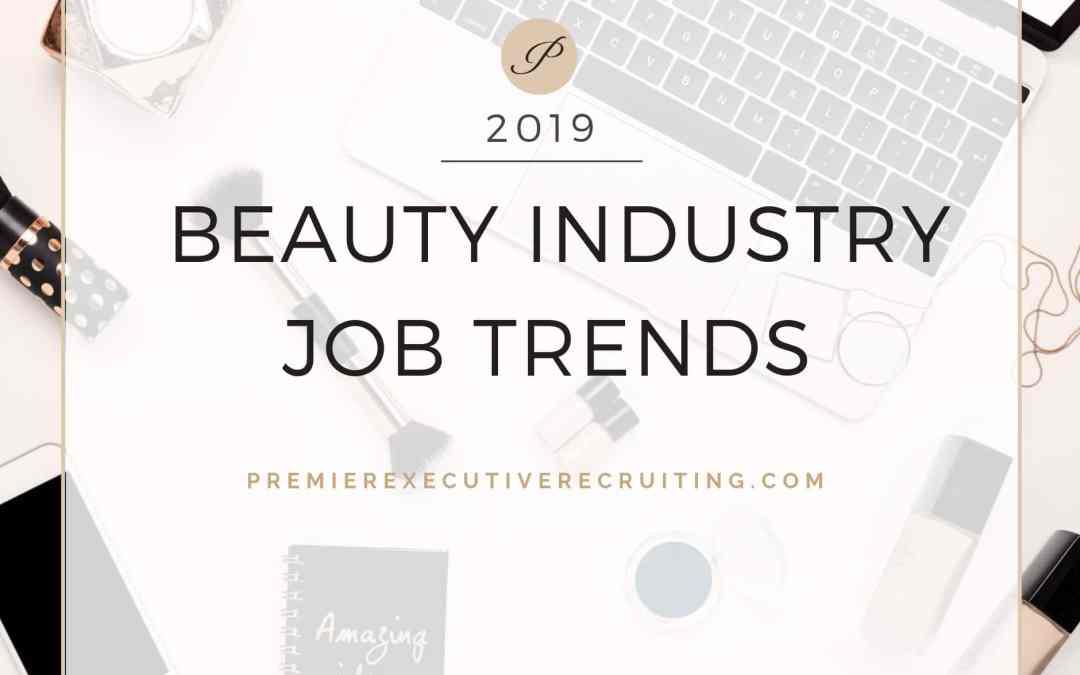 Beauty Industry                     Job Trends  2019