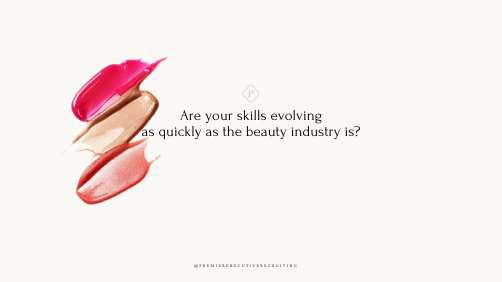 Are your skills evolving as quickly as the beauty industry is?