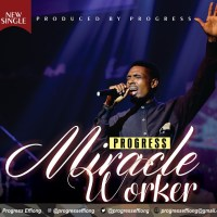 MUSIC + LYRICS: Progress - Miracle Worker ( @Progresseffiong )