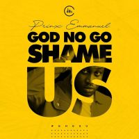 [LYRICS] Prinx Emmanuel - God No Go Shame Us