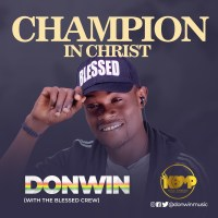 "I'm A ""Champion in Christ"" Donwin Declares (Prod. by King Baseda)"