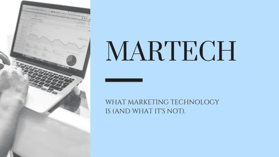 Martech (Marketing Technology): What It Is And What It's Not