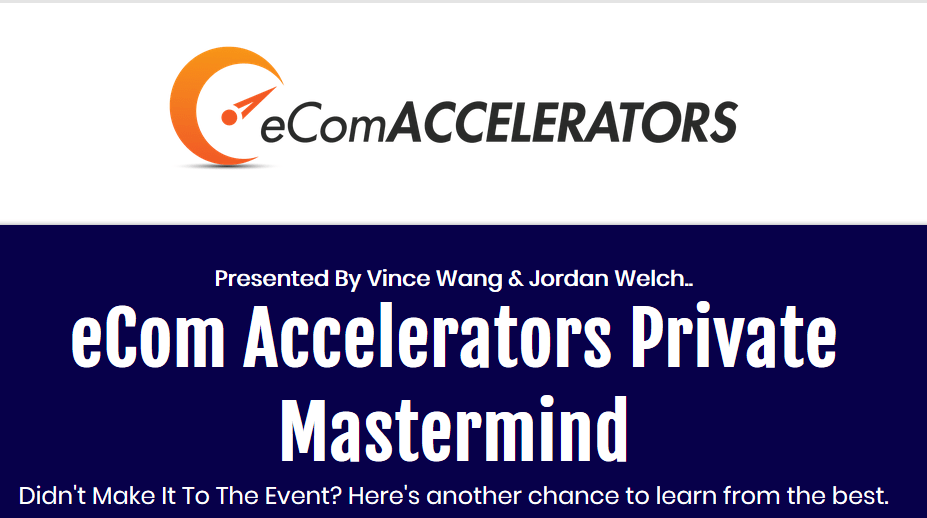 eCom Accelerators Private Mastermind Replays Free Download