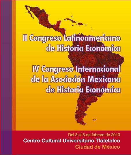 Second Latin American Economic History Congress (Mexico City, February 3-5, 2010)