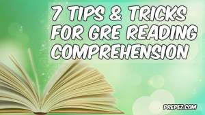 7 Tips & Tricks for GRE Reading Comprehension