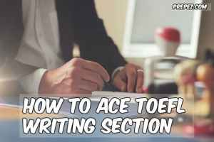 Tips & Strategies To Ace TOEFL Writing Section
