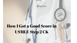 How I Got a Good Score in USMLE Step 2 CK