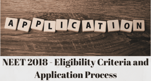 NEET 2018 – Eligibility Criteria and Application Process