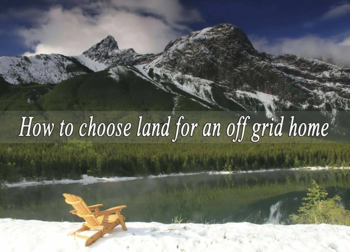 Prepper's Will - How to pick the right land for an off grid home
